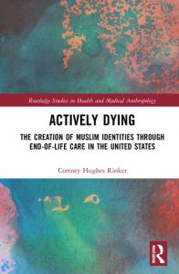 Photograph of the cover for Dr. Hughes Rinker's Actively Dying: The Creation of Muslim Identities Through End-of-Life Care in the United States